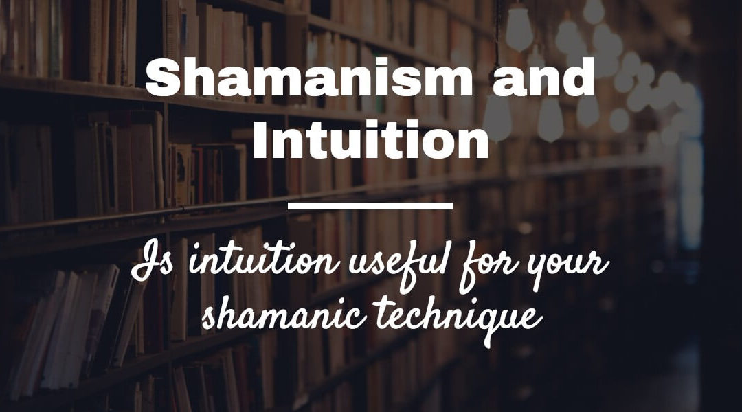 Is intuition bad for your shamanism?