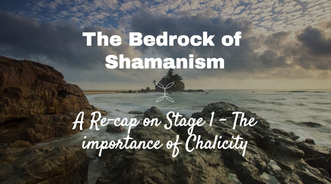 The Bedrock of Shamanic Technique – Chalicity and separating reality from delusion