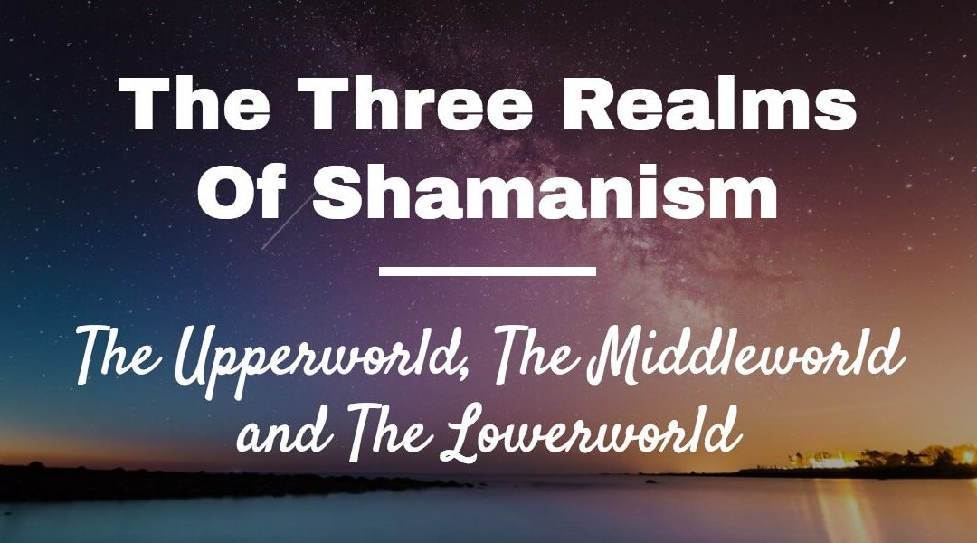 Woven Energy 02 – Shamanism And The Three Realms