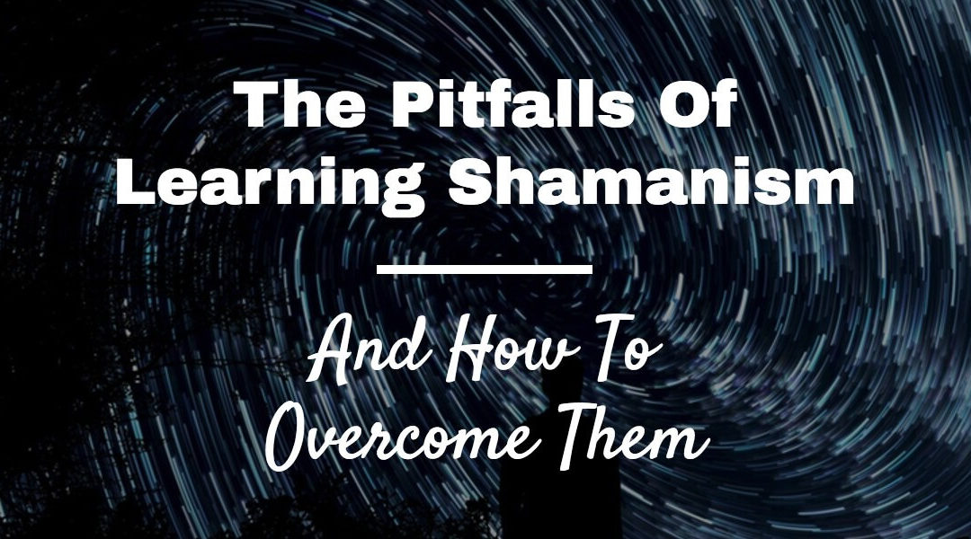 Woven Energy 03 – The Pitfalls Of Learning Shamanism (and how to overcome them)