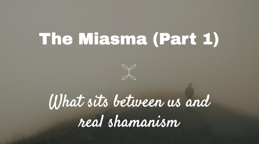 Woven Energy 13: The effects of the miasma on REAL shamanism