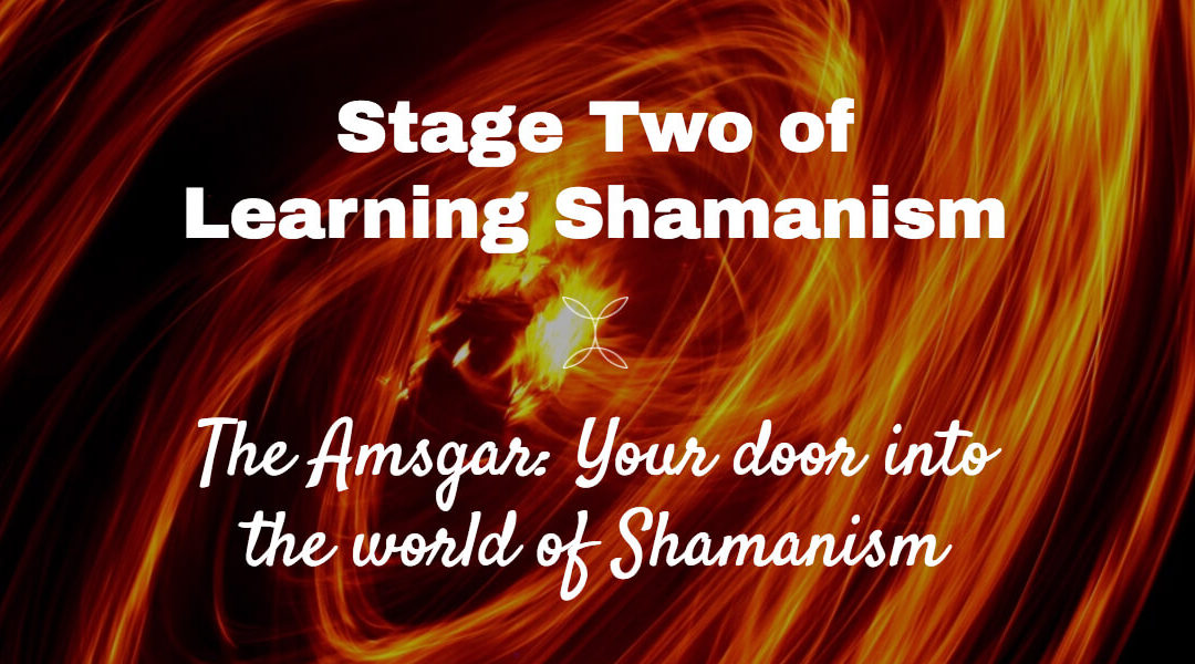 Woven Energy 16 – The Amsgar – Stage 2 of learning Shamanism (Setting the scene)