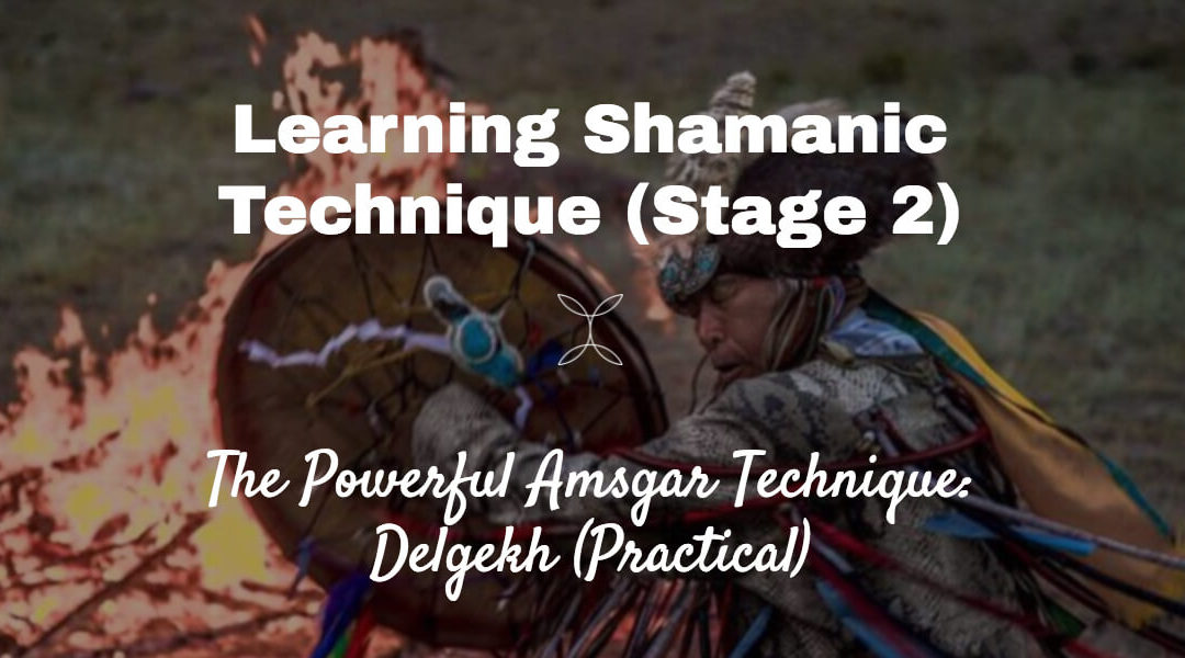Episode 18 – Continuing Stage 2 of Learning Shamanism: The Second Amsgar Technique (Delgekh)